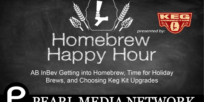AB InBev Getting into Homebrew, Time for Holiday Brews, and Choosing Keg Kit Upgrades – HHH Ep. 41