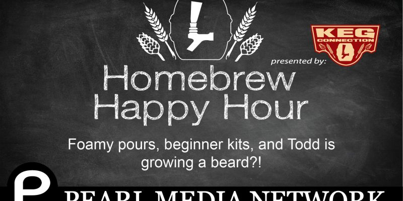 Foamy pours, beginner kits, and Todd is growing a beard?! — HHH EP. 47