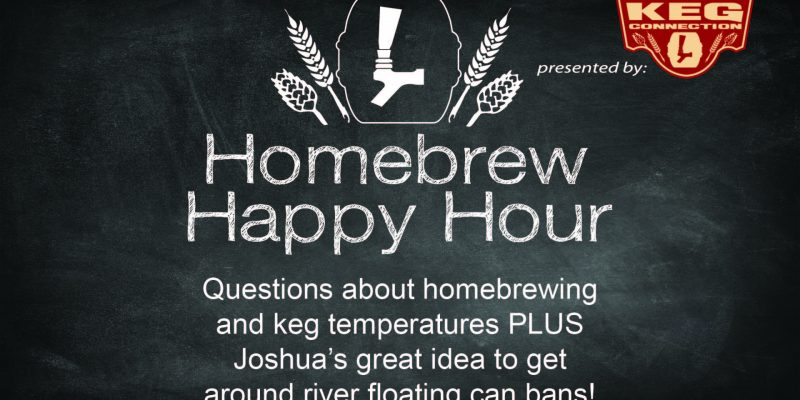 Questions about homebrewing and keg temperatures PLUS Joshua's great idea to get around river floating can bans! — HHH Ep. 48