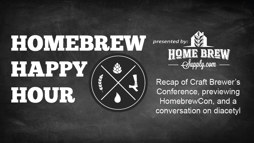 Recap of Craft Brewer's Conference, previewing HomebrewCon, and a conversation on diacetyl — HHH Ep. 085