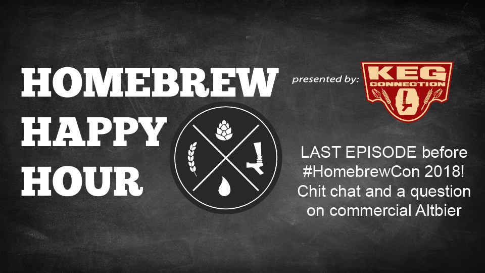 LAST EPISODE before #HomebrewCon 2018! Chit chat and a question on commercial Altbier — HHH Ep. 091