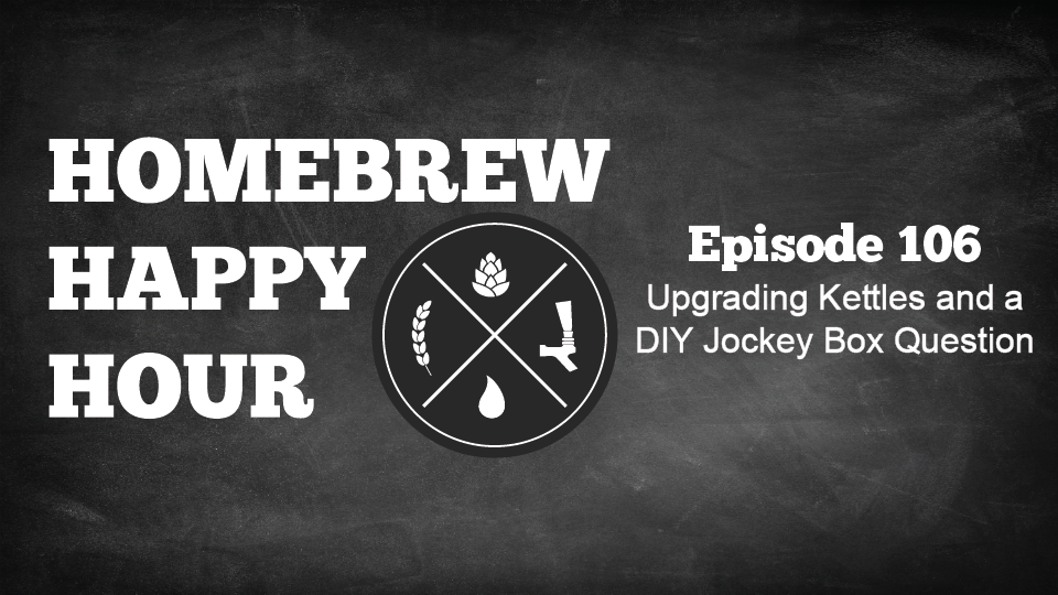 Upgrading Kettles and a DIY Jockey Box Question — HHH Ep.106