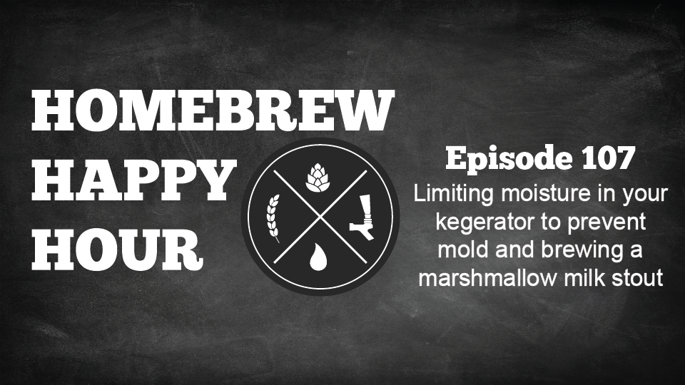 Limiting moisture in your kegerator to prevent mold and brewing a marshmallow milk stout — HHH Ep. 107
