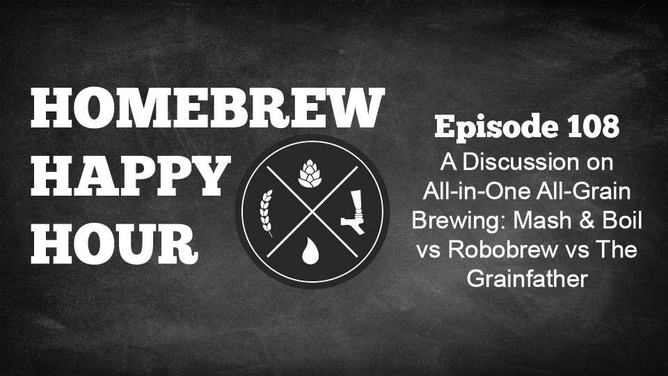 A Discussion on All-in-One All-Grain Brewing: Mash & Boil vs Robobrew vs The Grainfather — HHH Ep. 108